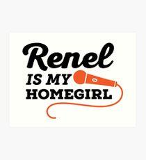 Renel Is My Homegirl Art Print