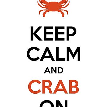 Keep Calm and CRAB On! by meliebel