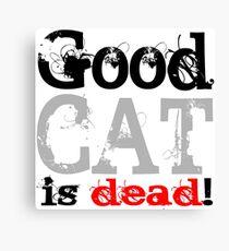 Good Cat is dead Canvas Print