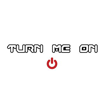 Turn Me On - Power Button  by nyr1301