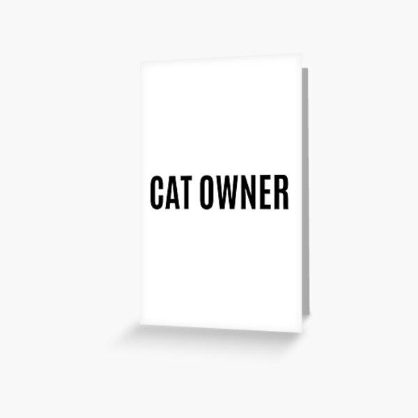 CAT OWNER  Greeting Card