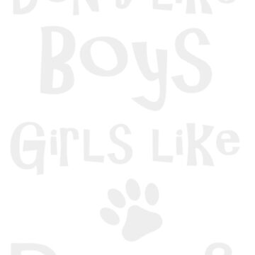 Girls Don't Like Boys Girls Like Dogs & Coffee by SpaceAlienTees