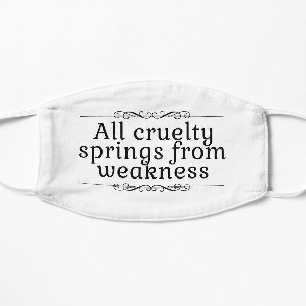 Alle Grausamkeit entspringt dem inspirierenden Zitat der Schwäche Flache Maske
