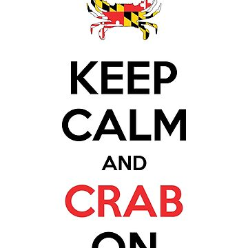 Keep Calm and CRAB On! - Maryland Crab by meliebel