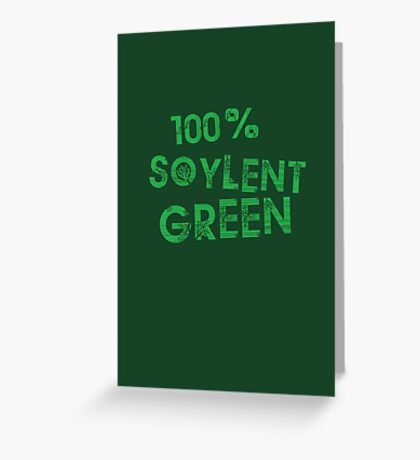100% SOYLENT GREEN Greeting Card