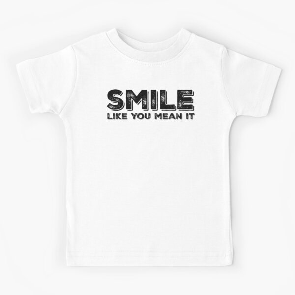 Smile Like You Mean It Kids T-Shirt