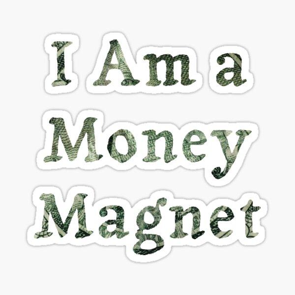 I Am A Money Magnet  Sticker