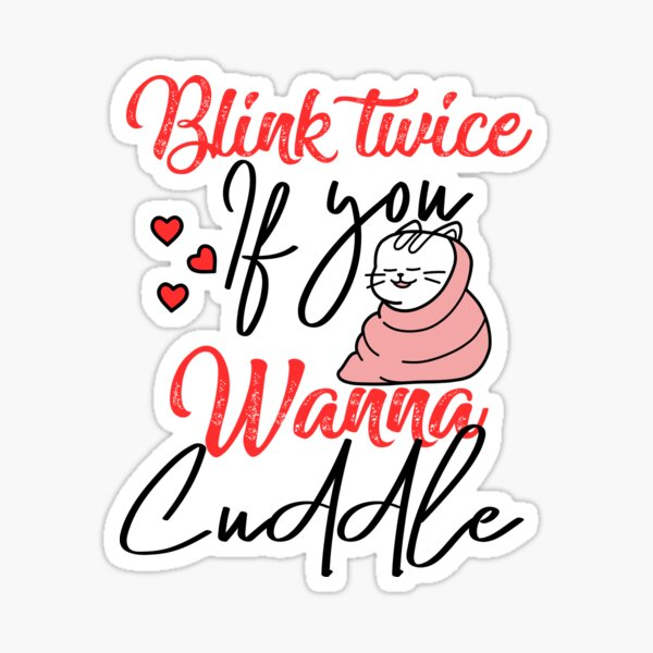 Blink twice if you wanna cuddle - cat lover Sticker