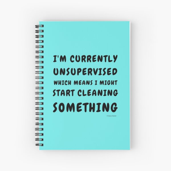 Currently Unsupervised Cleaning Housekeeping Humor Spiral Notebook