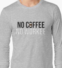 No Coffee No Workee Long Sleeve T-Shirt