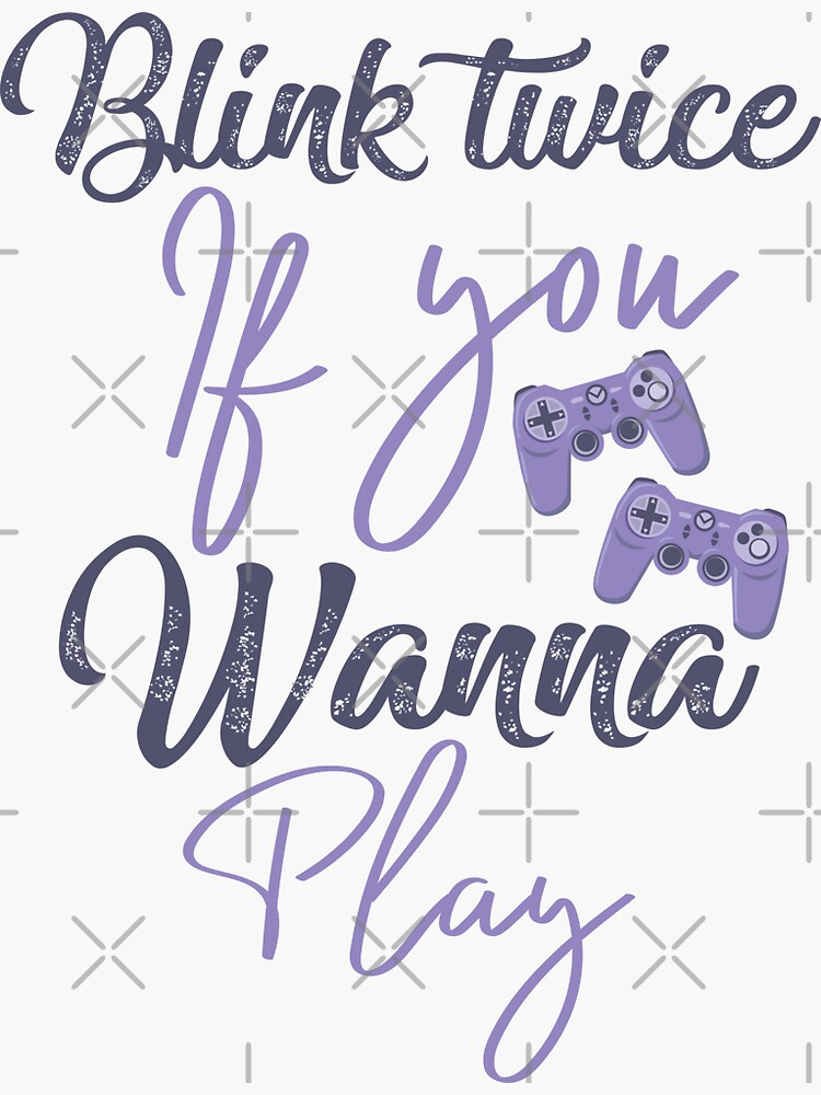 Blink twice if you wanna play games - gaming addicted by CWartDesign
