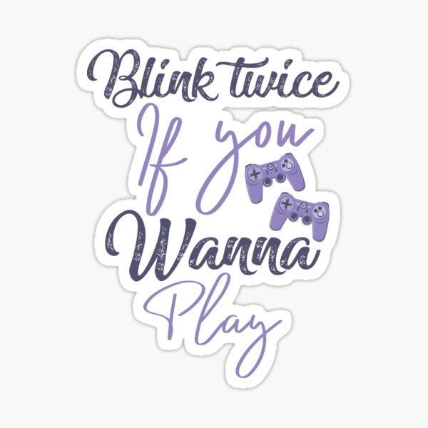 Blink twice if you wanna play games - gaming addicted Sticker