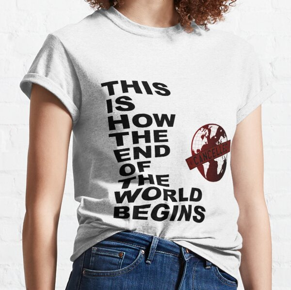 THIS IS HOW THE END OF THE WORLD BEGINS T-shirt classique