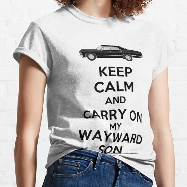 Keep Calm and Carry On My Wayward Son Classic T-Shirt