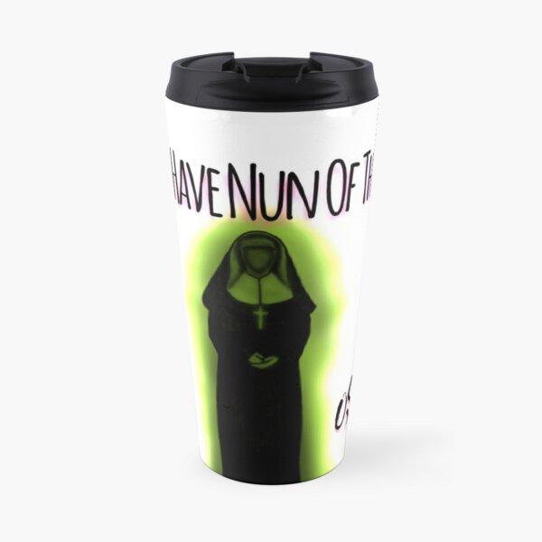 """I'll Have Nun Of That"" Travel Mug"