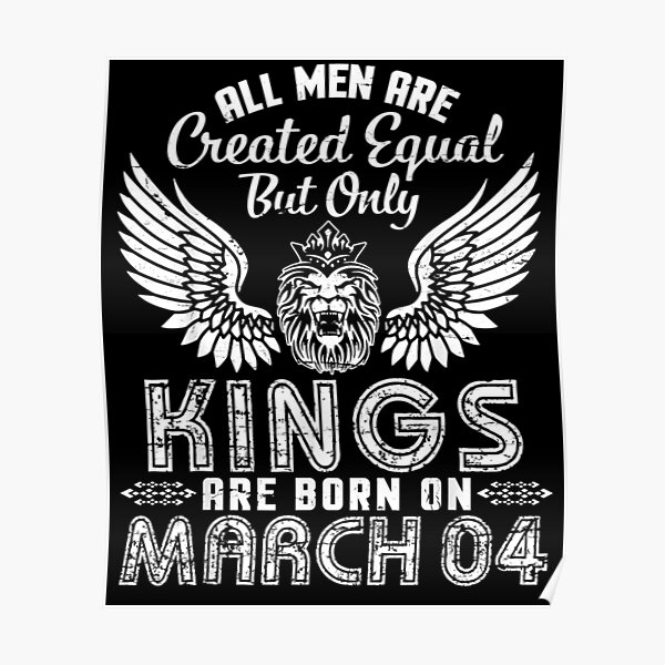All Men Are Created Equal Only Kings Are Born On March 04 Poster
