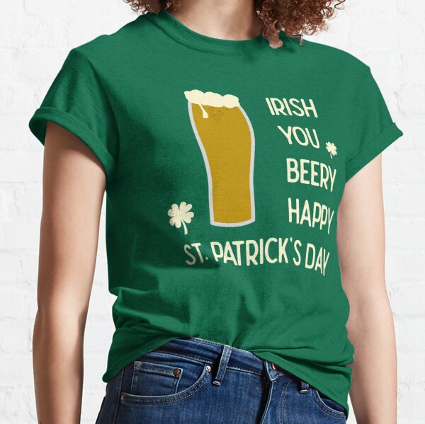 Irish You Beery Happy Saint Patrick's Day Classic T-Shirt