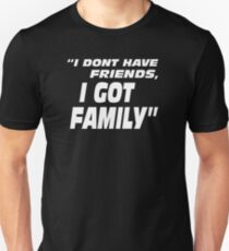 I Don't Have Friends I Got Family T-Shirt
