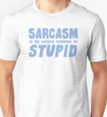 SARCASM is my natural response to STUPID Unisex T-Shirt