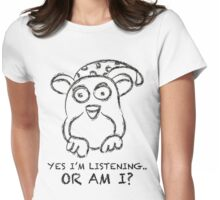Yes I'm listening.. OR AM I? Womens Fitted T-Shirt