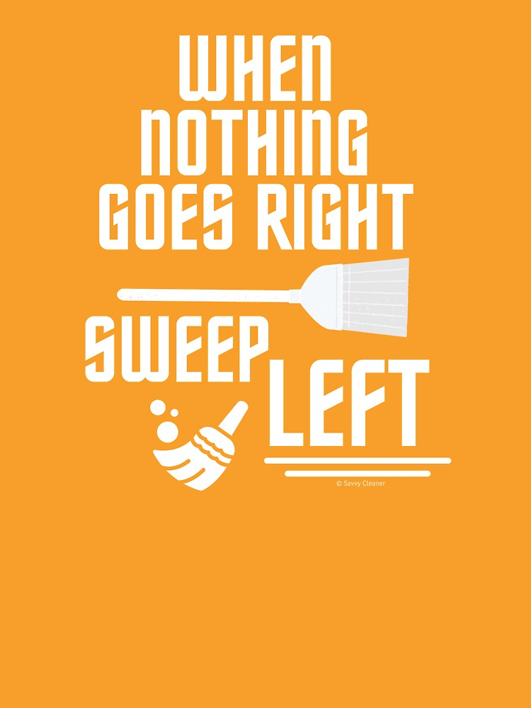 Sweep Left Funny Broom Housekeeping Cleaning Lady Gifts by SavvyCleaner