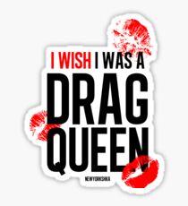 I wish I was a drag queen Sticker