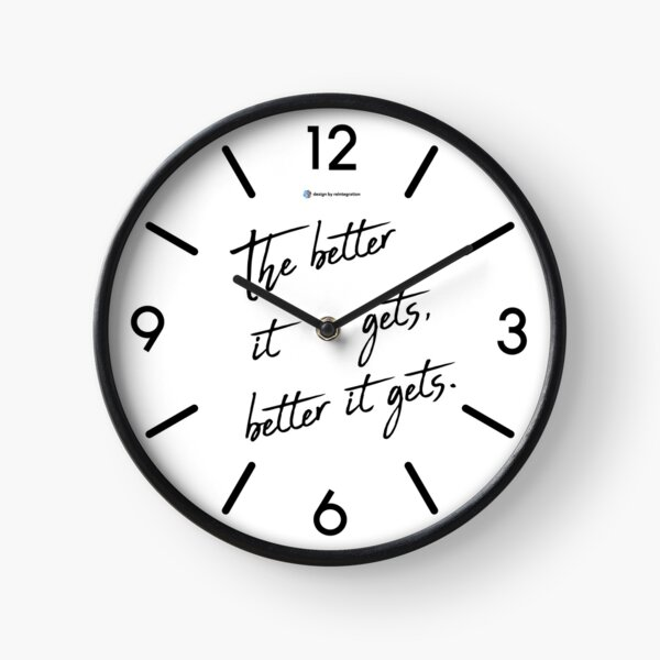 The better it gets Clock