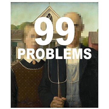 99 Problems - American Gothic by ericjohanes