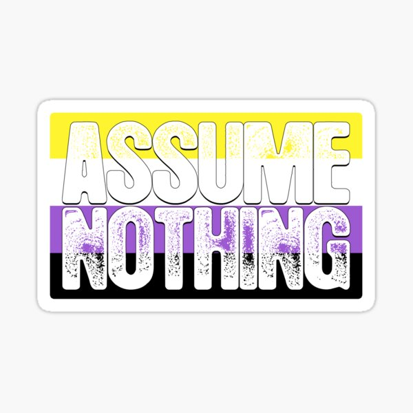 Assume Nothing Non-Binary Pride Flag Sticker