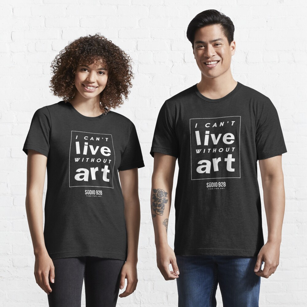 I Can't Live Without Art  Essential T-Shirt