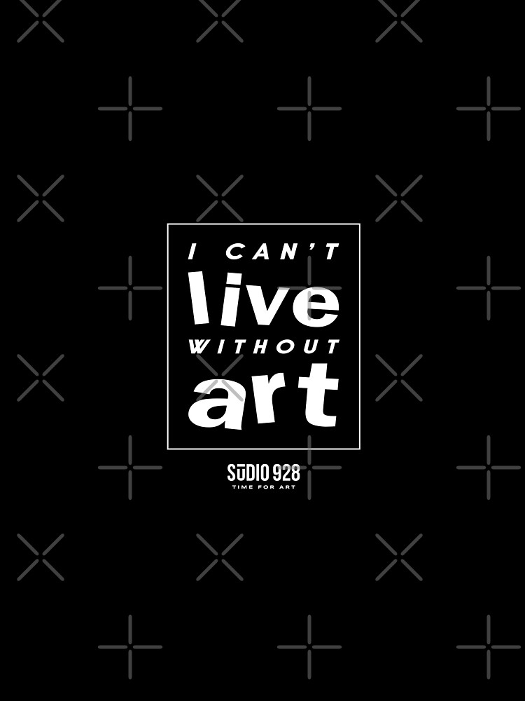 I Can't Live Without Art  by studio928