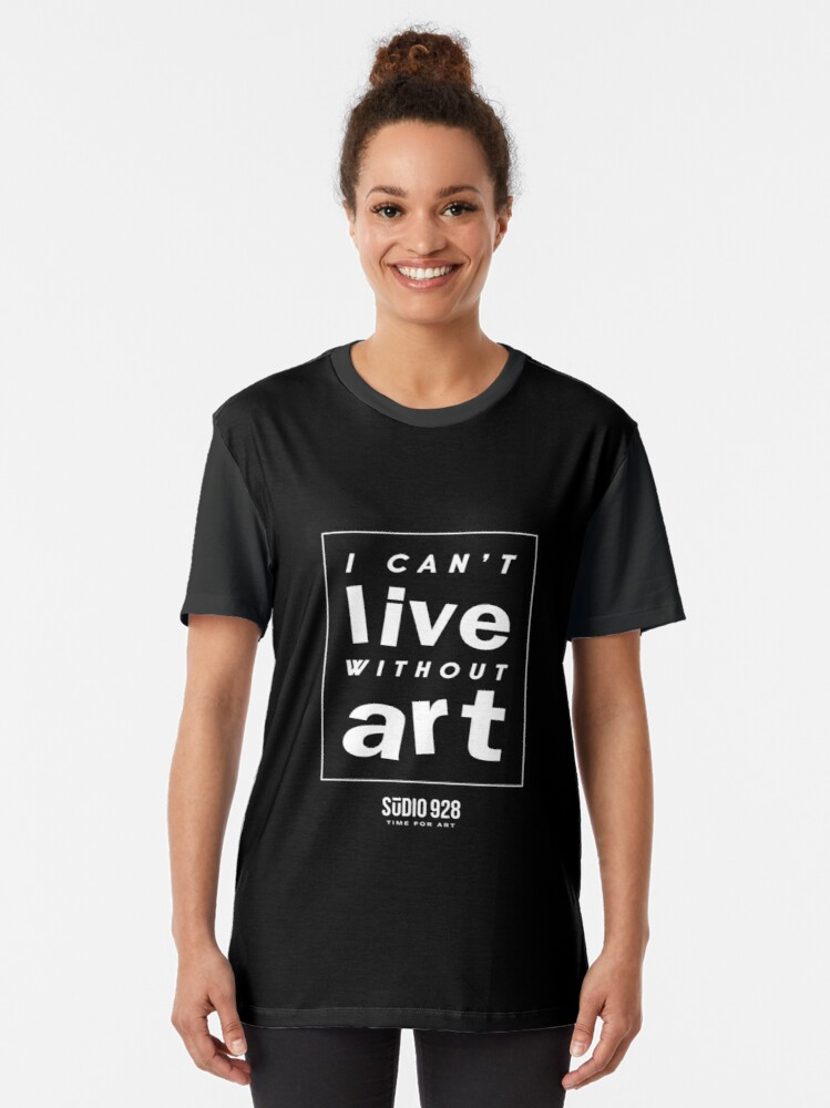 Alternate view of I Can't Live Without Art  Graphic T-Shirt