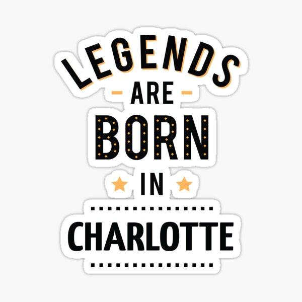 Legends Are Born In Charlotte Sticker