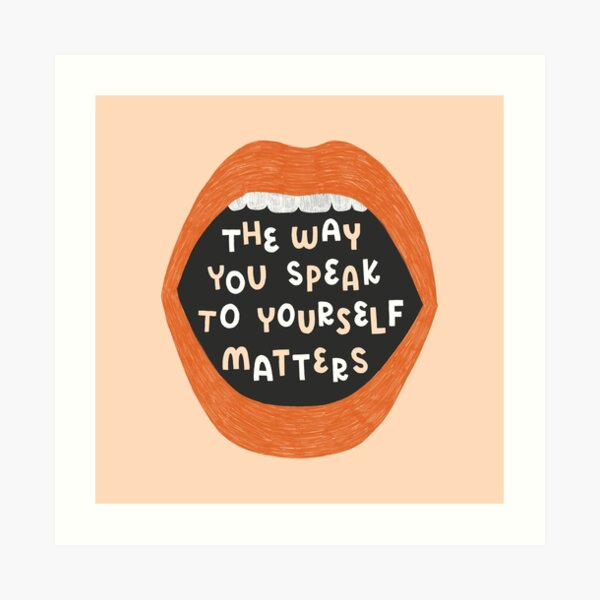 The Way You Speak To Yourself Matters Art Print