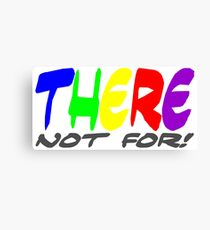 There not for Canvas Print