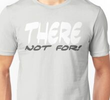 There not for 2 Unisex T-Shirt