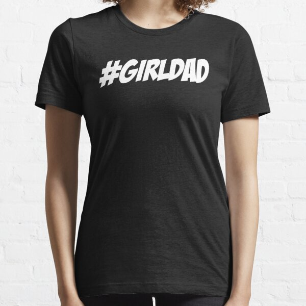 Hashtag Girl Dad Gift for Proud Dads T-Shirt Essential T-Shirt