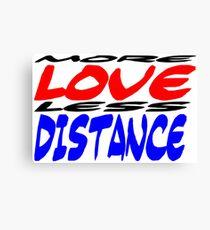 More Love less Distance Canvas Print