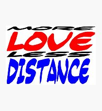 More Love less Distance Photographic Print