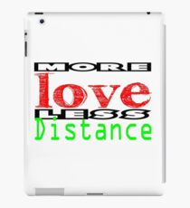 More Love less Distance 3 iPad Case/Skin