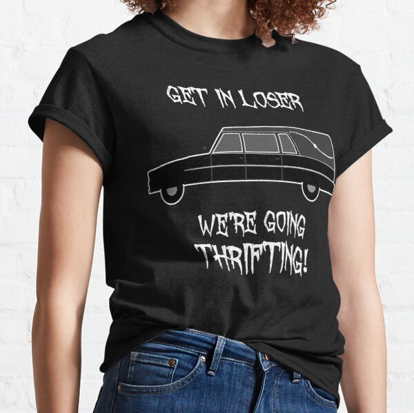 Hearse - Get In Loser, We're Going Thrifting! Goth Classic T-Shirt