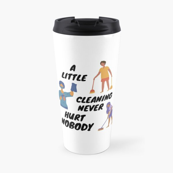 A Little Cleaning Never Hurt Nobody - Funny Housekeeping Humor Travel Mug