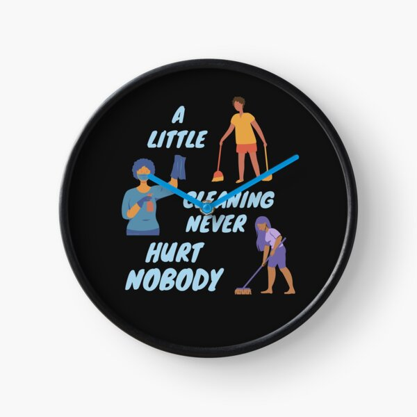 A Little Cleaning Never Hurt Nobody - Funny Housekeeping Humor Clock
