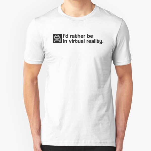 I'd Rather Be In Virtual Reality - Black Clean Slim Fit T-Shirt