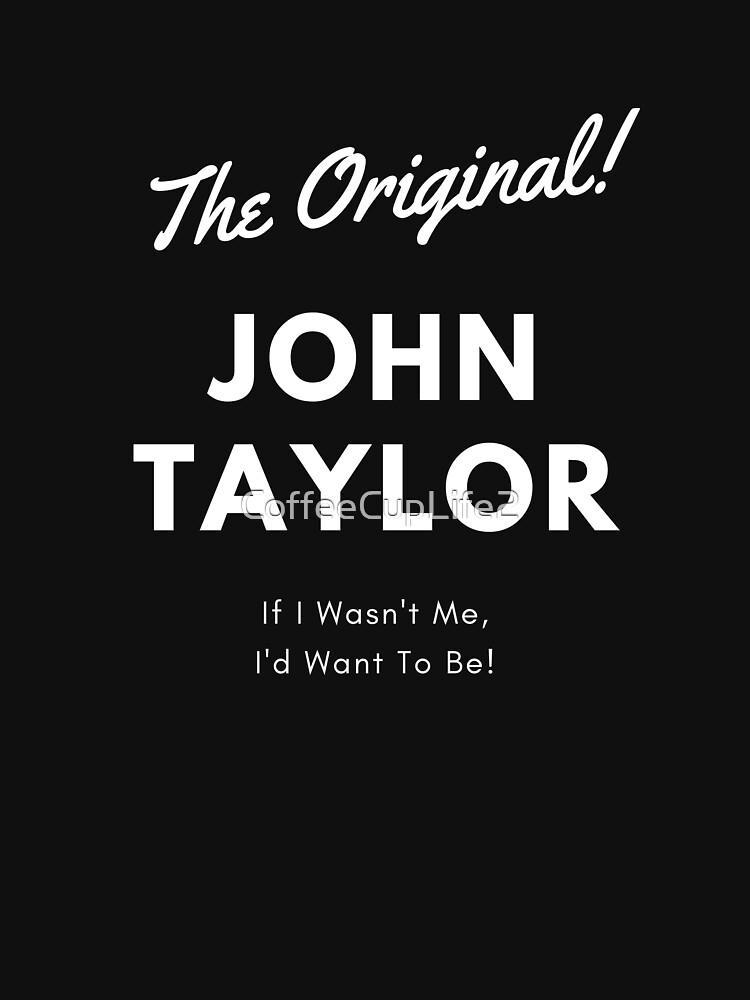 The Original John Taylor! by CoffeeCupLife2