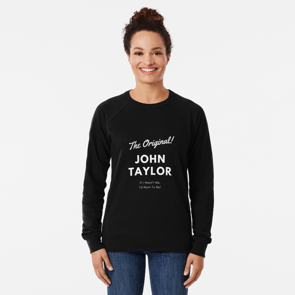 The Original John Taylor! Lightweight Sweatshirt