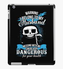 Warning I belong to my Husband. Messing with Me can be very dangerous for your health. iPad Case/Skin