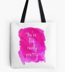 You're like, really pretty Tote Bag