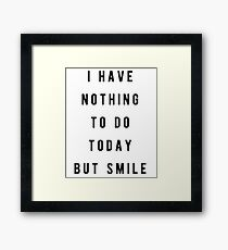 I have nothing to do today, but smile Framed Print
