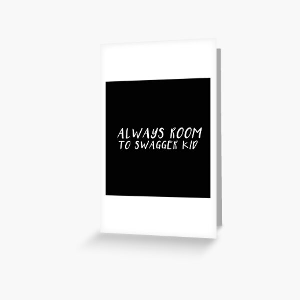 always room to swagger, kid. Greeting Card